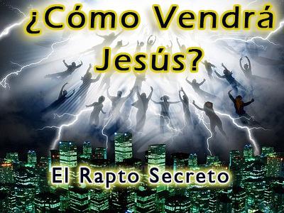 como vendra Jesus-El Rapto Secreto