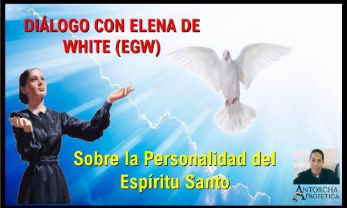 Diálogo con Elena de White SOBRE la personalidad del Espíritu Santo